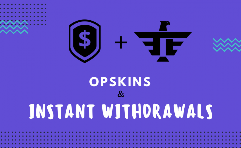 Upcoming – OPSkins & Instant Withdrawals