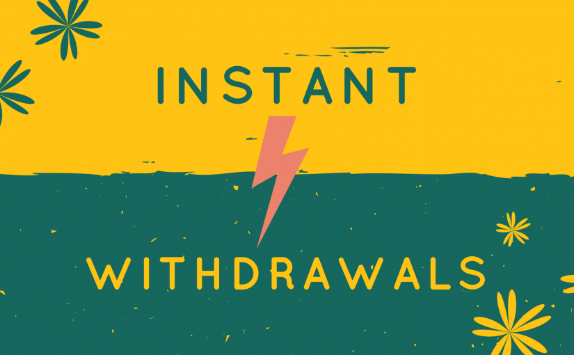 Instant Withdrawals Are Now Active