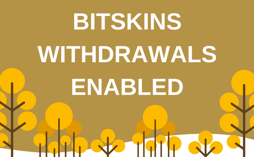 BitSkins Withdrawals Have Been Enabled