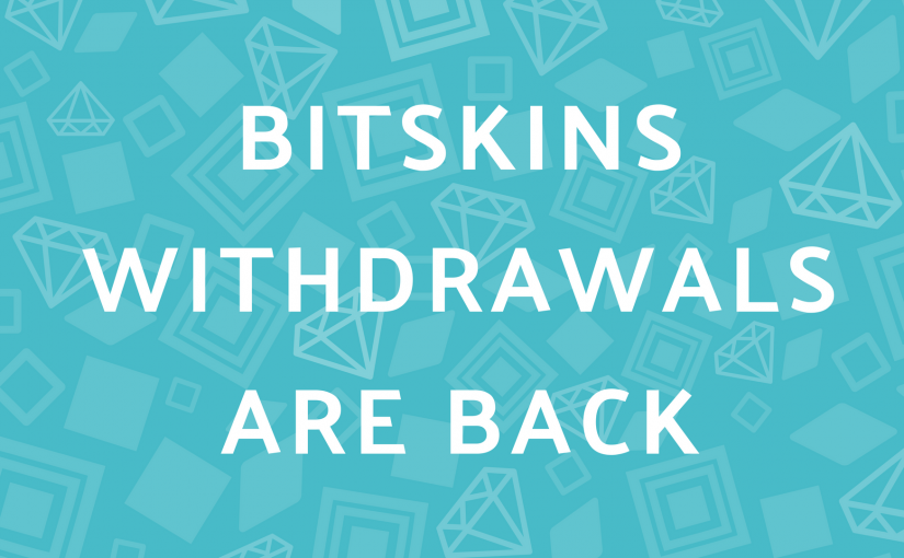 BitSkins Withdrawals Are Back Once Again