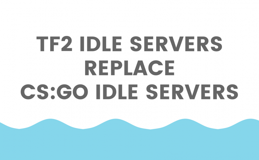 Our CS:GO Idle Servers Will Be Replaced By TF2 Idle Servers